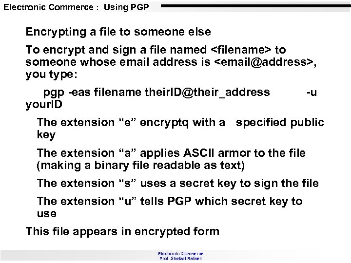 Electronic Commerce : Using PGP Encrypting a file to someone else To encrypt and