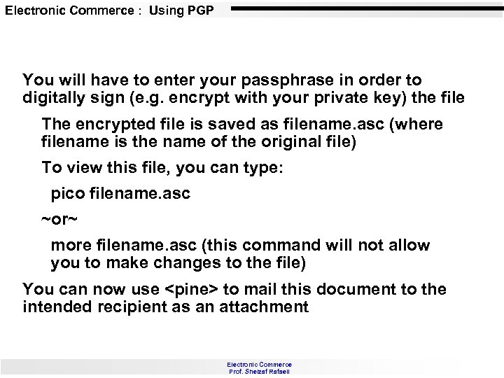 Electronic Commerce : Using PGP You will have to enter your passphrase in order