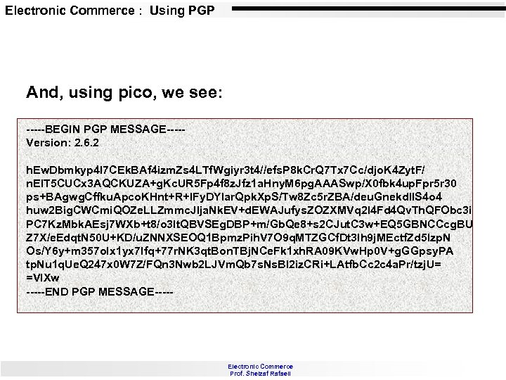 Electronic Commerce : Using PGP And, using pico, we see: -----BEGIN PGP MESSAGE----Version: 2.