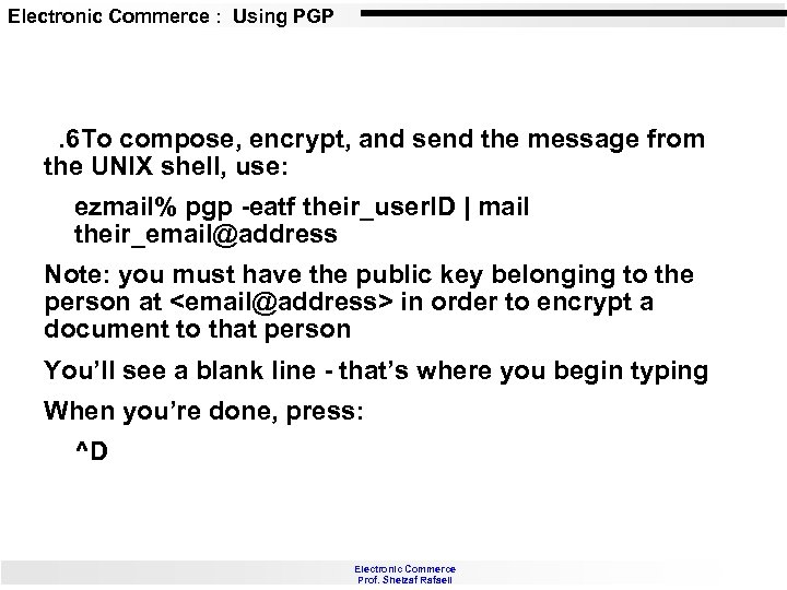 Electronic Commerce : Using PGP . 6 To compose, encrypt, and send the message