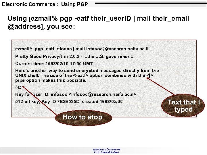 Electronic Commerce : Using PGP Using [ezmail% pgp -eatf their_user. ID | mail their_email