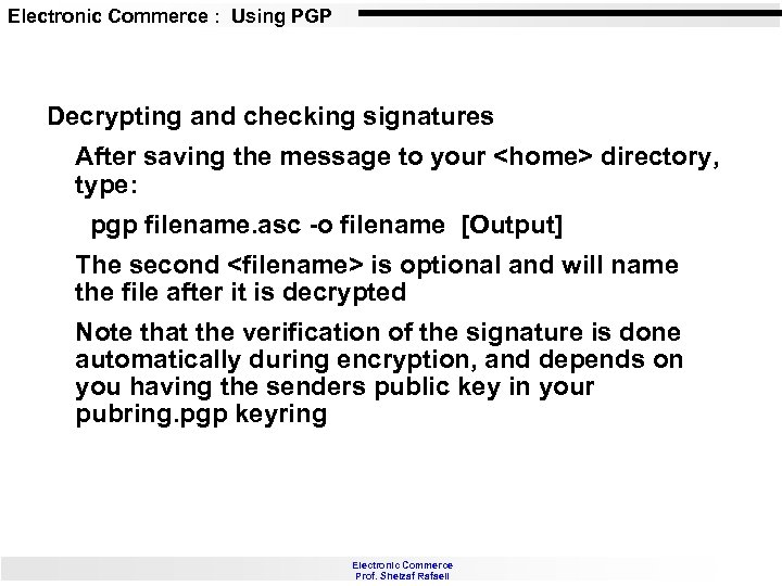 Electronic Commerce : Using PGP Decrypting and checking signatures After saving the message to