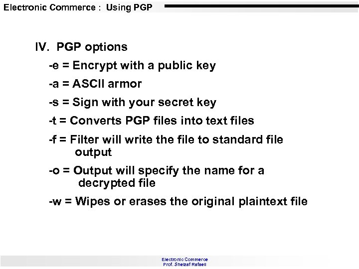Electronic Commerce : Using PGP IV. PGP options -e = Encrypt with a public