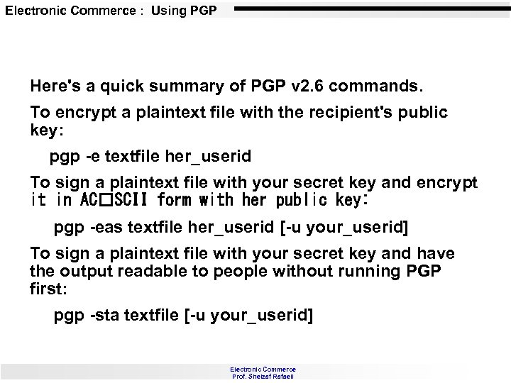 Electronic Commerce : Using PGP Here's a quick summary of PGP v 2. 6