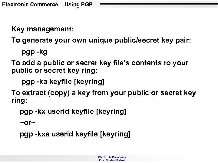 Electronic Commerce : Using PGP Key management: To generate your own unique public/secret key