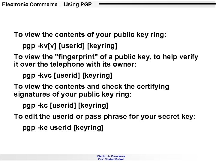 Electronic Commerce : Using PGP To view the contents of your public key ring: