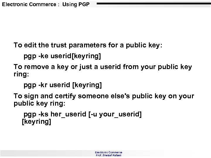 Electronic Commerce : Using PGP To edit the trust parameters for a public key: