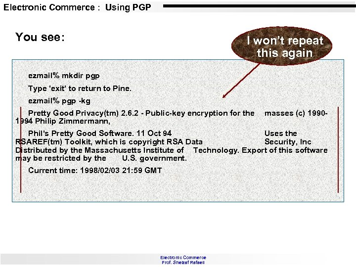 Electronic Commerce : Using PGP You see: I won't repeat this again ezmail% mkdir