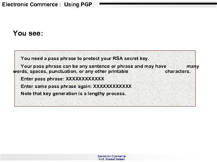 Electronic Commerce : Using PGP You see: You need a pass phrase to protect