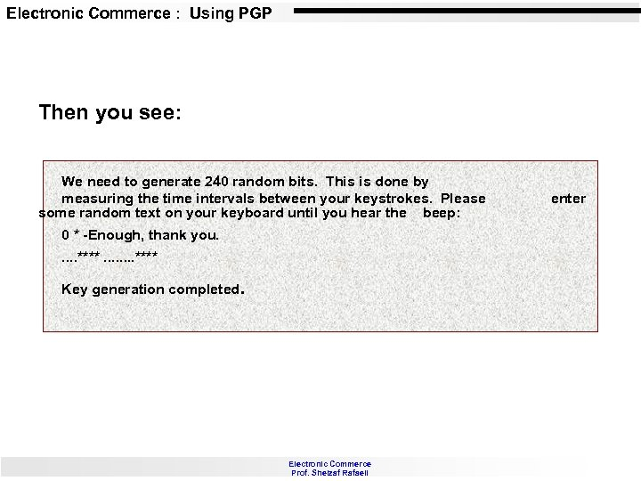 Electronic Commerce : Using PGP Then you see: We need to generate 240 random