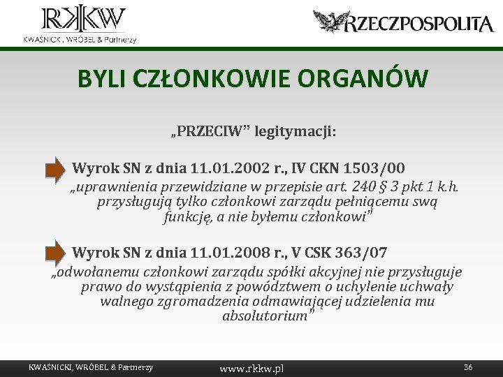 """BYLI CZŁONKOWIE ORGANÓW """"PRZECIW"""" legitymacji: Wyrok SN z dnia 11. 01. 2002 r. ,"""
