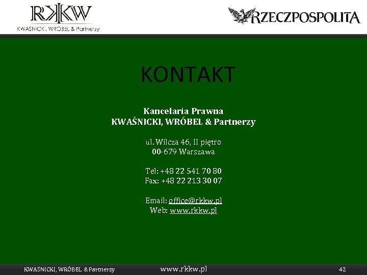 KONTAKT Kancelaria Prawna KWAŚNICKI, WRÓBEL & Partnerzy ul. Wilcza 46, II piętro 00 -679