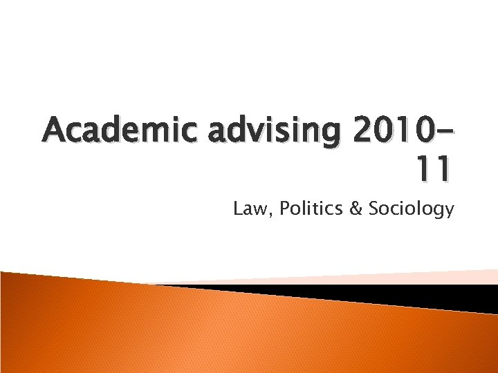 Academic advising 201011 Law, Politics & Sociology