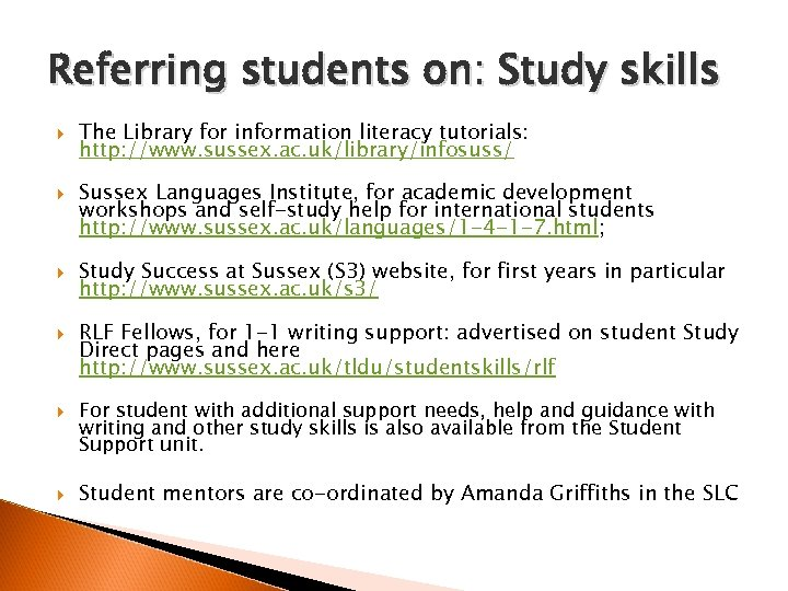 Referring students on: Study skills The Library for information literacy tutorials: http: //www. sussex.
