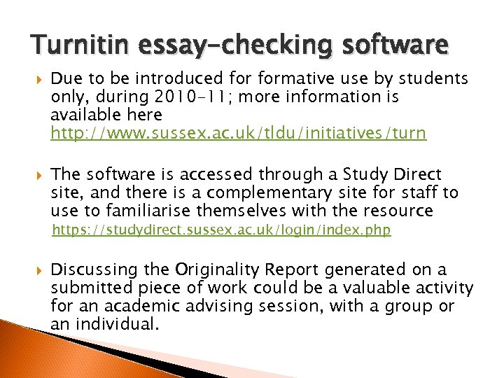 Turnitin essay-checking software Due to be introduced formative use by students only, during 2010
