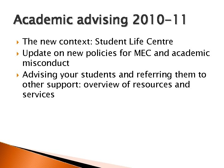 Academic advising 2010 -11 The new context: Student Life Centre Update on new policies