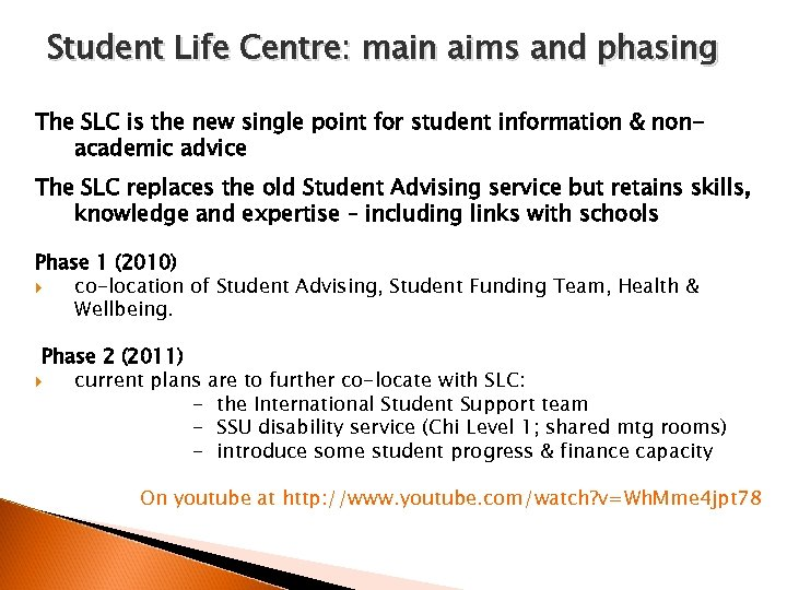 Student Life Centre: main aims and phasing The SLC is the new single point