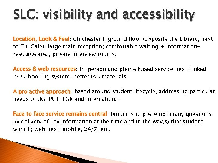 SLC: visibility and accessibility Location, Look & Feel: Chichester I, ground floor (opposite the