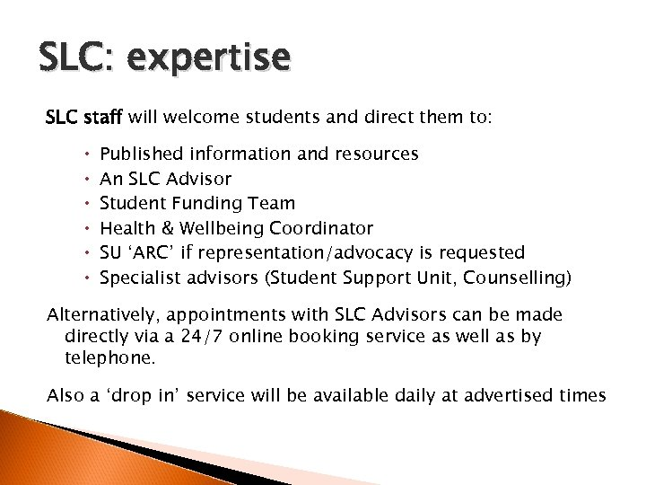 SLC: expertise SLC staff will welcome students and direct them to: Published information and