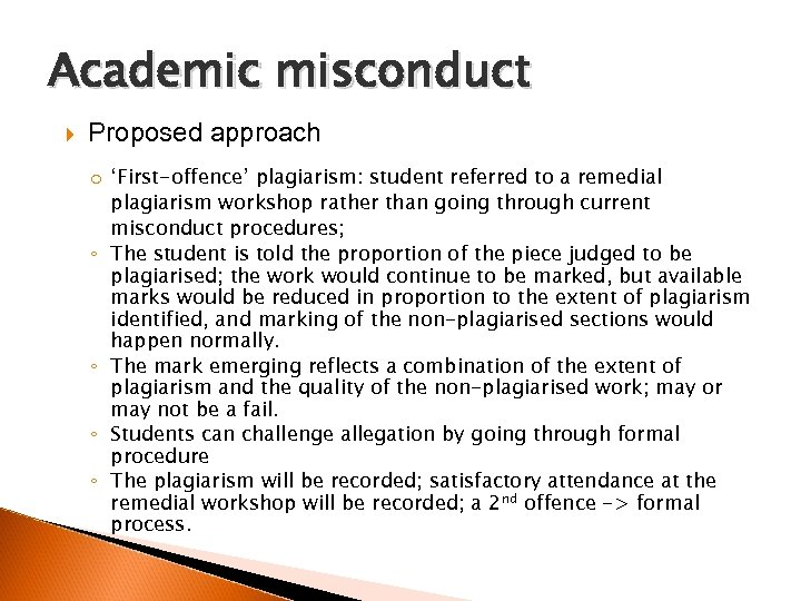 Academic misconduct Proposed approach o 'First-offence' plagiarism: student referred to a remedial plagiarism workshop