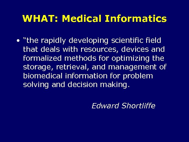 """WHAT: Medical Informatics • """"the rapidly developing scientific field that deals with resources, devices"""