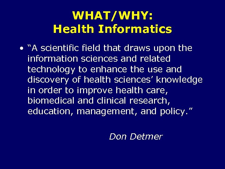 """WHAT/WHY: Health Informatics • """"A scientific field that draws upon the information sciences and"""