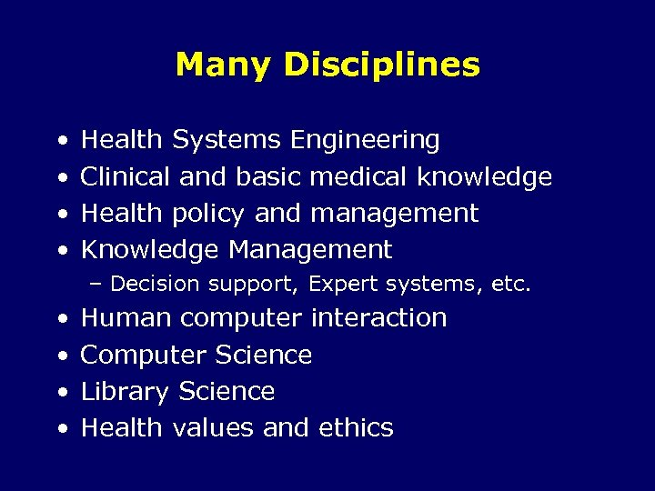 Many Disciplines • • Health Systems Engineering Clinical and basic medical knowledge Health policy
