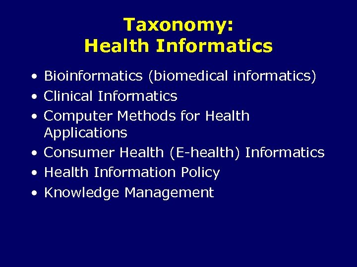Taxonomy: Health Informatics • Bioinformatics (biomedical informatics) • Clinical Informatics • Computer Methods for