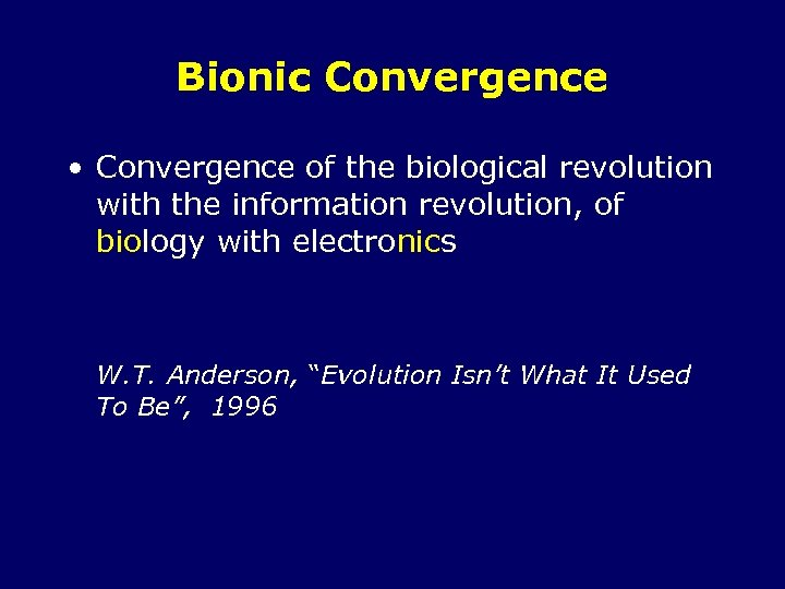 Bionic Convergence • Convergence of the biological revolution with the information revolution, of biology