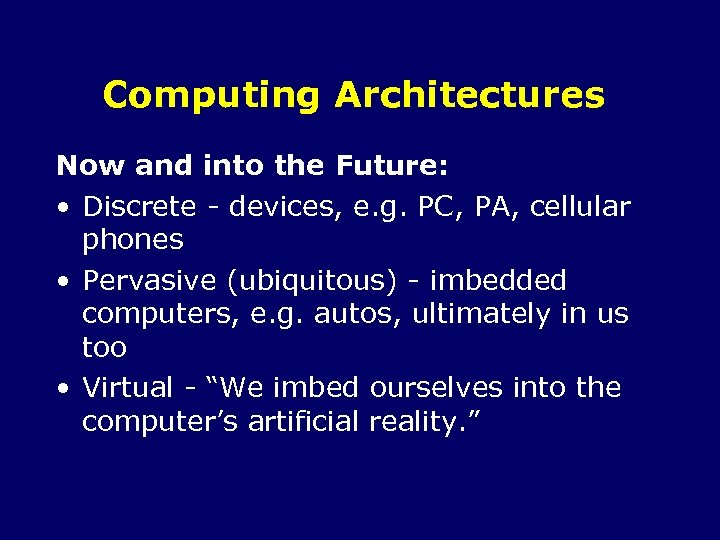 Computing Architectures Now and into the Future: • Discrete - devices, e. g. PC,