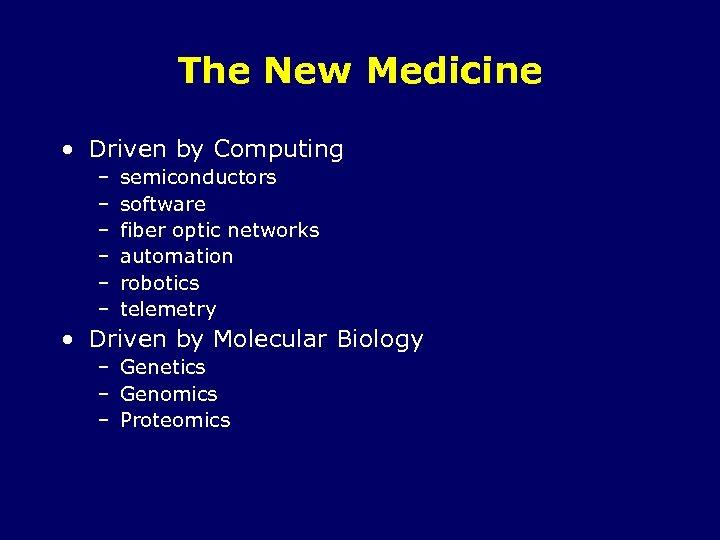 The New Medicine • Driven by Computing – – – semiconductors software fiber optic