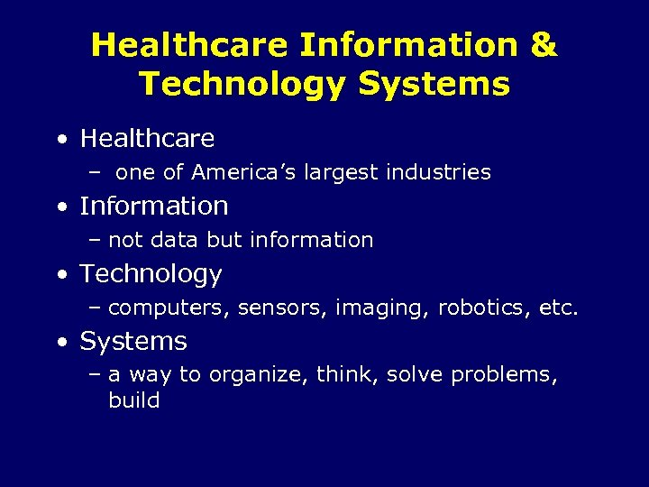 Healthcare Information & Technology Systems • Healthcare – one of America's largest industries •