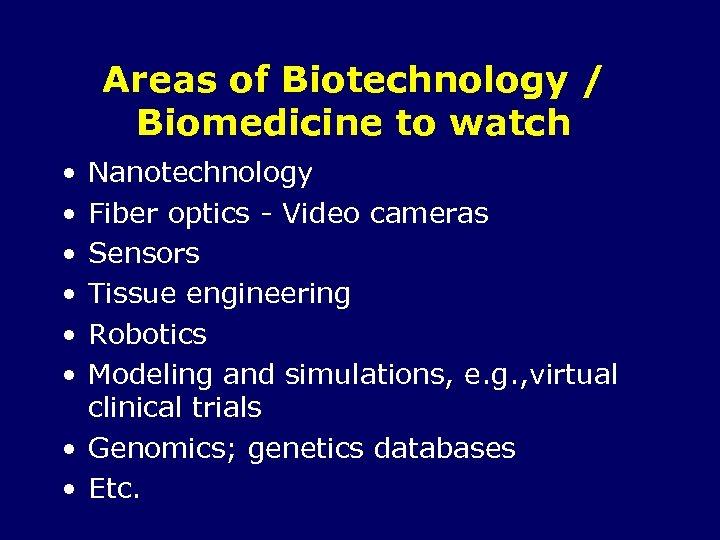 Areas of Biotechnology / Biomedicine to watch • • • Nanotechnology Fiber optics -