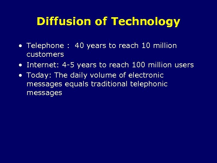 Diffusion of Technology • Telephone : 40 years to reach 10 million customers •