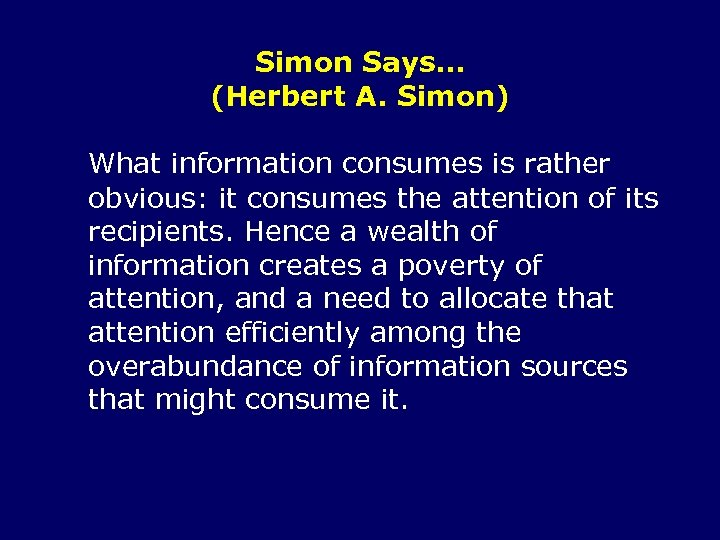 Simon Says… (Herbert A. Simon) What information consumes is rather obvious: it consumes the