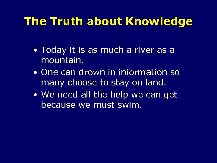 The Truth about Knowledge • Today it is as much a river as a
