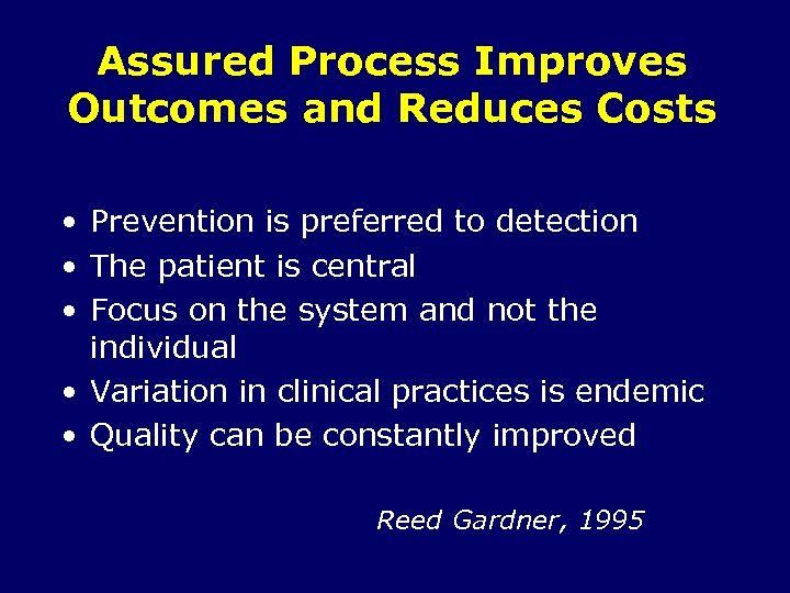 Assured Process Improves Outcomes and Reduces Costs • Prevention is preferred to detection •