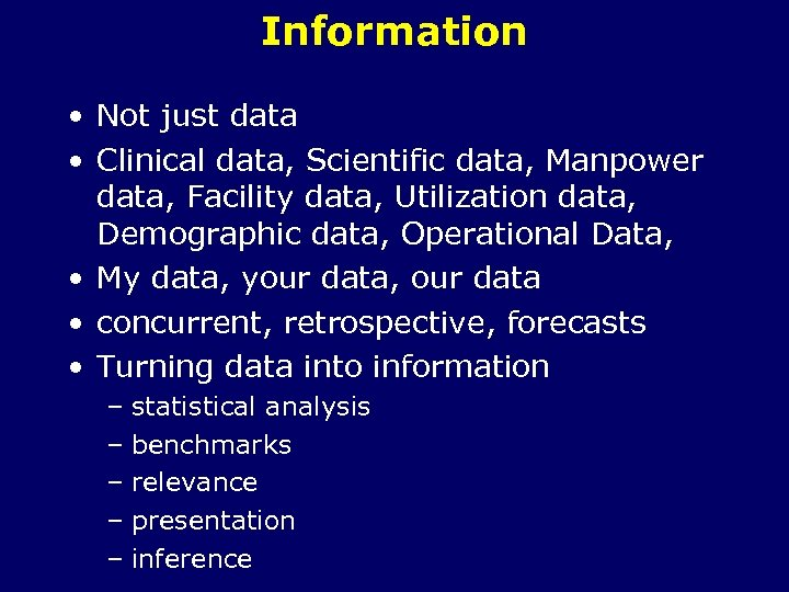 Information • Not just data • Clinical data, Scientific data, Manpower data, Facility data,