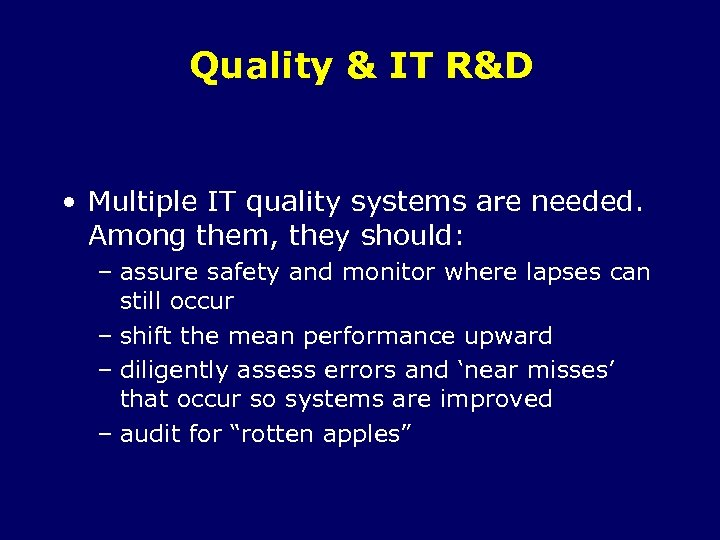 Quality & IT R&D • Multiple IT quality systems are needed. Among them, they