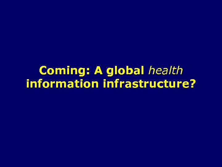 Coming: A global health information infrastructure?