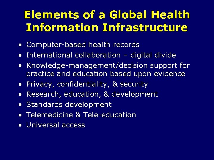 Elements of a Global Health Information Infrastructure • Computer-based health records • International collaboration