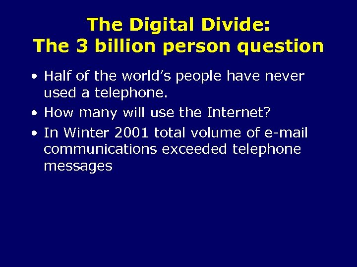 The Digital Divide: The 3 billion person question • Half of the world's people