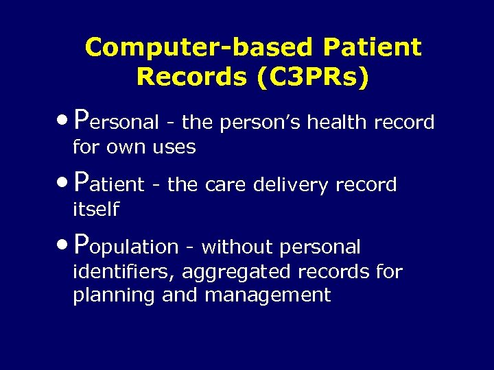 Computer-based Patient Records (C 3 PRs) • Personal - the person's health record for