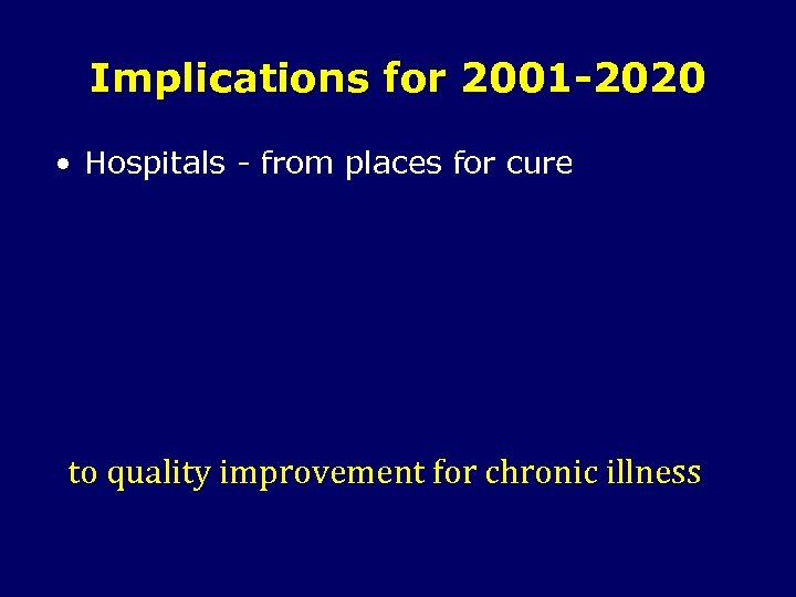 Implications for 2001 -2020 • Hospitals - from places for cure to quality improvement