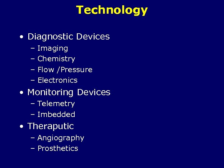 Technology • Diagnostic Devices – Imaging – Chemistry – Flow /Pressure – Electronics •