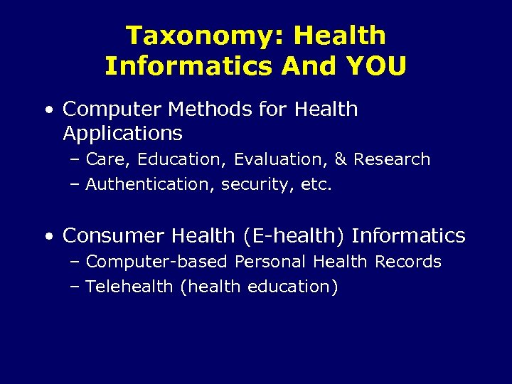 Taxonomy: Health Informatics And YOU • Computer Methods for Health Applications – Care, Education,