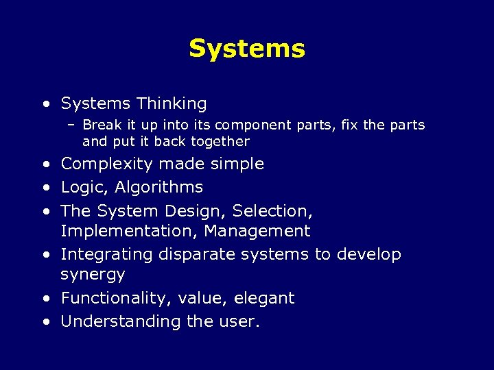 Systems • Systems Thinking – Break it up into its component parts, fix the