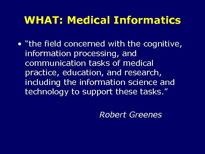"""WHAT: Medical Informatics • """"the field concerned with the cognitive, information processing, and communication"""