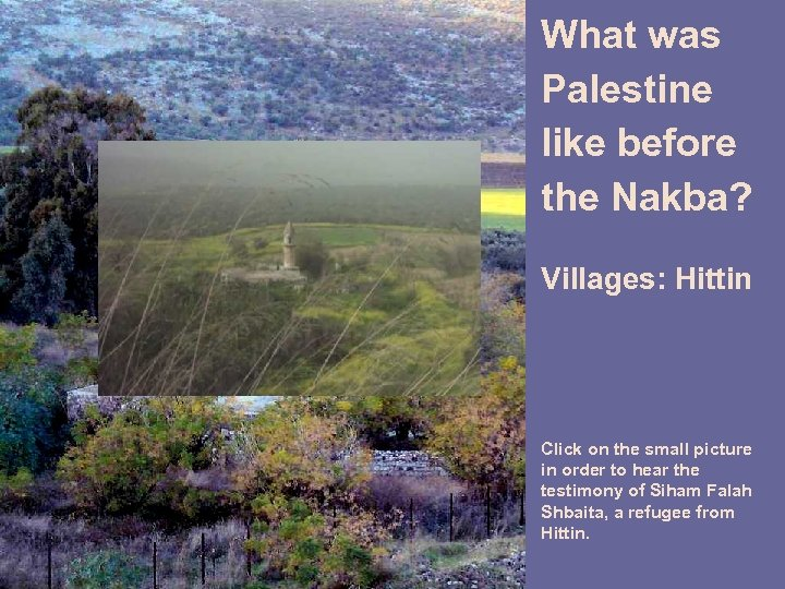 What was Palestine like before the Nakba? Villages: Hittin Click on the small picture