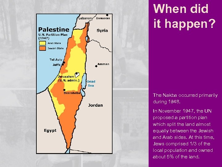 When did it happen? The Nakba occurred primarily during 1948. In November 1947, the